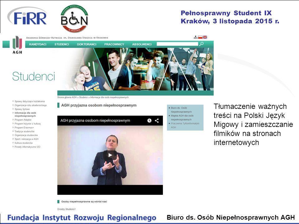 Pełnosprawny Student IX Kraków, 3 listopada 2015 r. Biuro ds. Osób Niepełnosprawnych AGH Tłumaczenie ważnych treści na Polski Język Migowy i zamieszcz