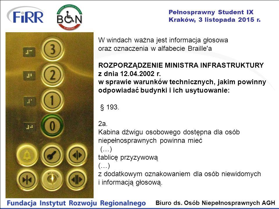 Pełnosprawny Student IX Kraków, 3 listopada 2015 r. Biuro ds. Osób Niepełnosprawnych AGH W windach ważna jest informacja głosowa oraz oznaczenia w alf