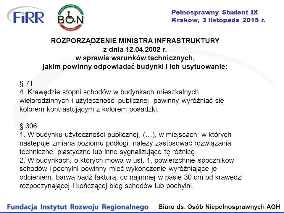 Pełnosprawny Student IX Kraków, 3 listopada 2015 r. Biuro ds. Osób Niepełnosprawnych AGH ROZPORZĄDZENIE MINISTRA INFRASTRUKTURY z dnia 12.04.2002 r. w
