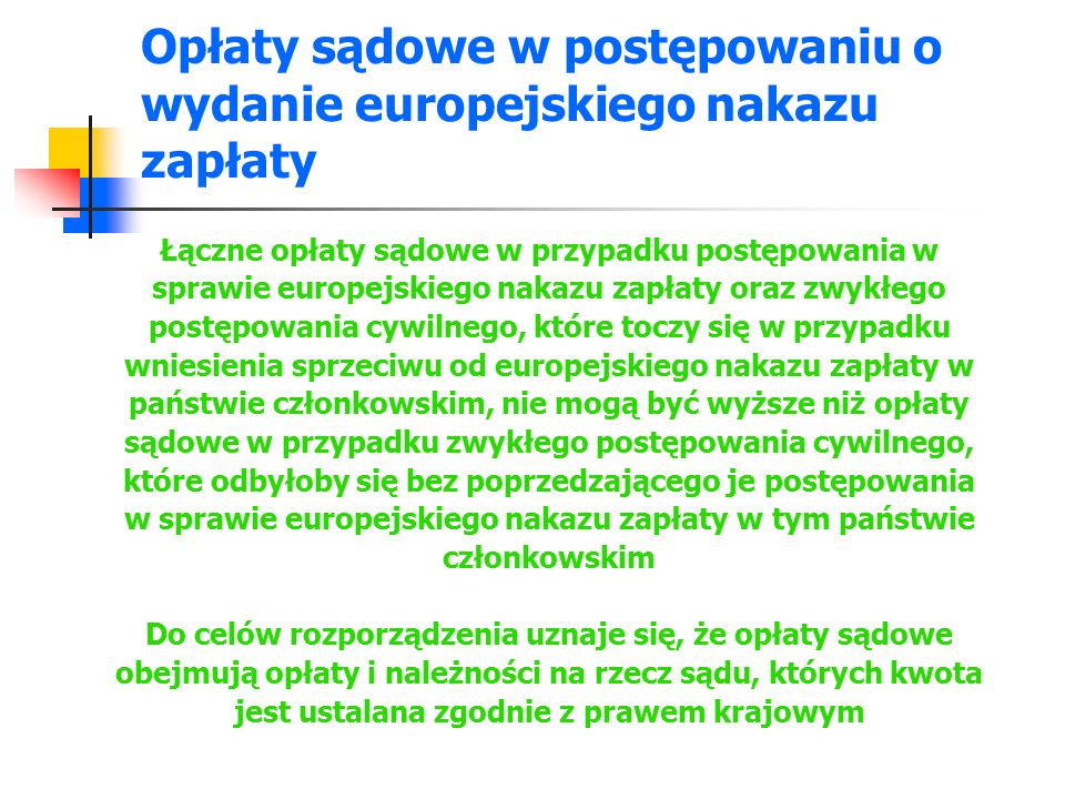 Opłaty sądowe w postępowaniu o wydanie europejskiego nakazu zapłaty Łączne opłaty sądowe w przypadku postępowania w sprawie europejskiego nakazu zapła
