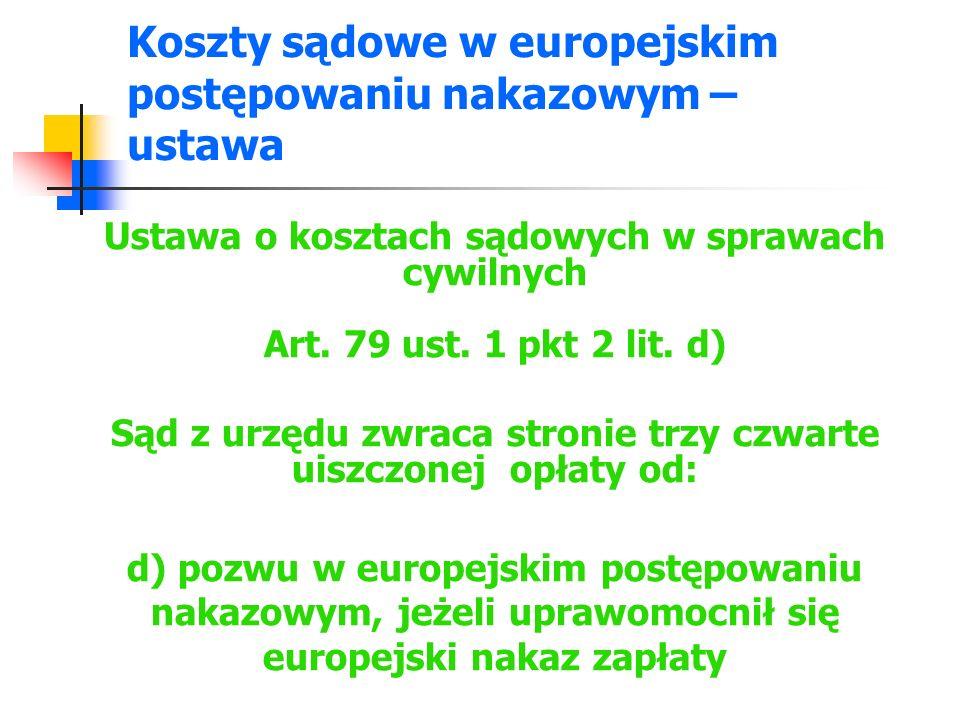 Koszty sądowe w europejskim postępowaniu nakazowym – ustawa Ustawa o kosztach sądowych w sprawach cywilnych Art. 79 ust. 1 pkt 2 lit. d) Sąd z urzędu