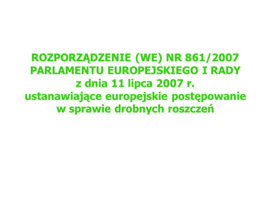 ROZPORZĄDZENIE (WE) NR 861/2007 PARLAMENTU EUROPEJSKIEGO I RADY z dnia 11 lipca 2007 r. ustanawiające europejskie postępowanie w sprawie drobnych rosz