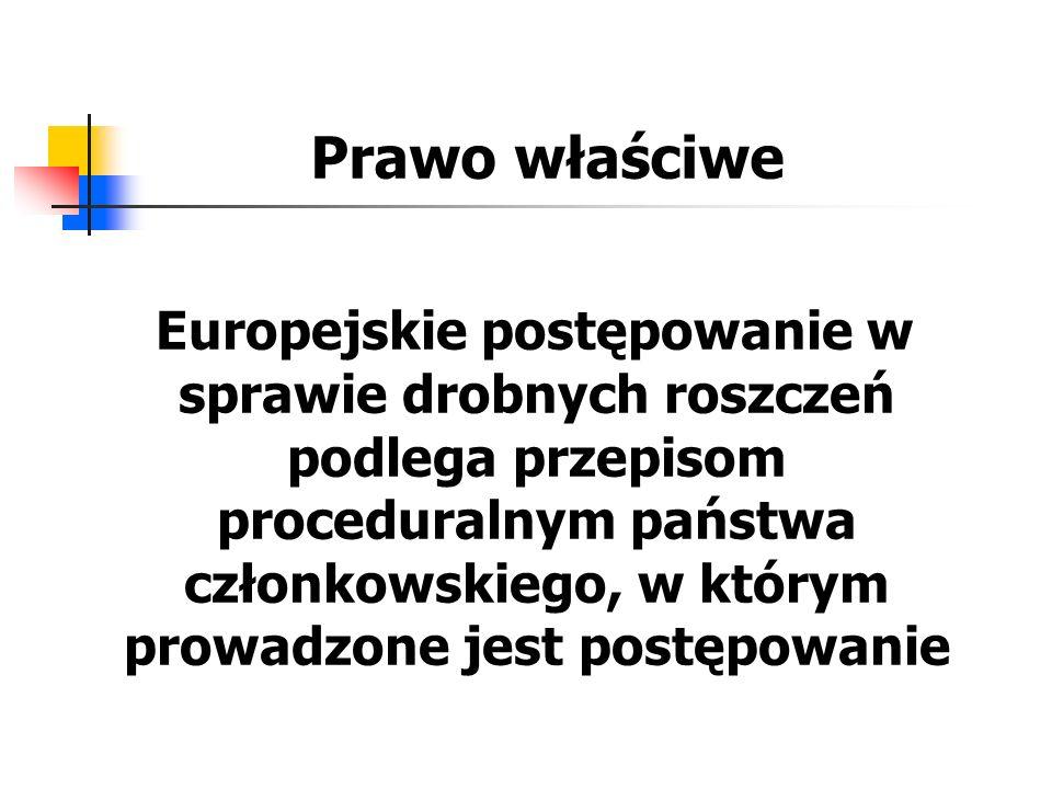 Prawo właściwe Europejskie postępowanie w sprawie drobnych roszczeń podlega przepisom proceduralnym państwa członkowskiego, w którym prowadzone jest p