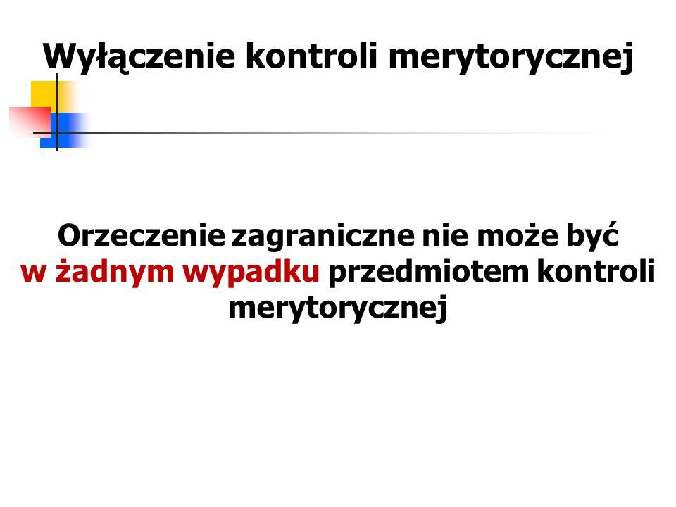 Wyłączenie kontroli merytorycznej Orzeczenie zagraniczne nie może być w żadnym wypadku przedmiotem kontroli merytorycznej