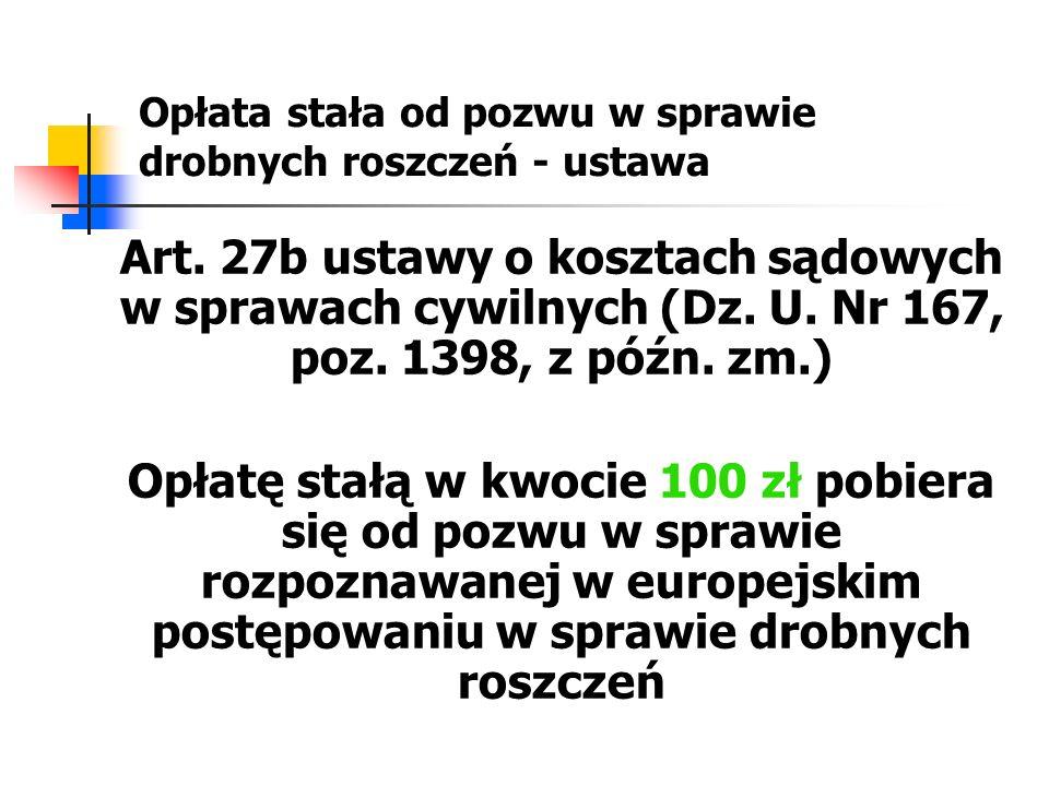 Opłata stała od pozwu w sprawie drobnych roszczeń - ustawa Art. 27b ustawy o kosztach sądowych w sprawach cywilnych (Dz. U. Nr 167, poz. 1398, z późn.