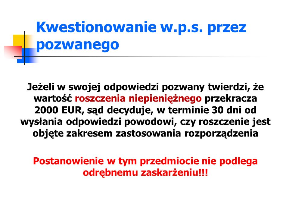 Kwestionowanie w.p.s. przez pozwanego Jeżeli w swojej odpowiedzi pozwany twierdzi, że wartość roszczenia niepieniężnego przekracza 2000 EUR, sąd decyd
