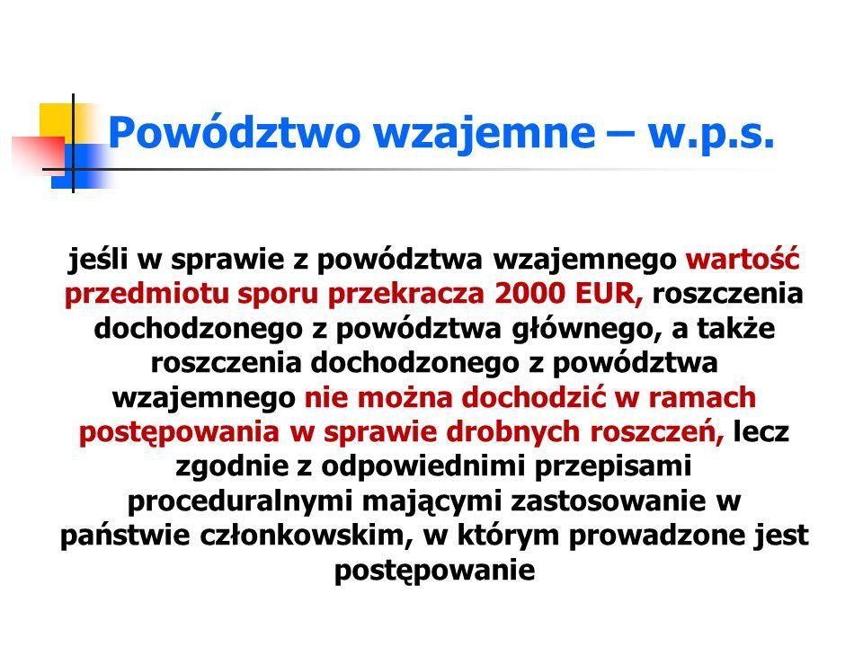 Powództwo wzajemne – w.p.s. jeśli w sprawie z powództwa wzajemnego wartość przedmiotu sporu przekracza 2000 EUR, roszczenia dochodzonego z powództwa g