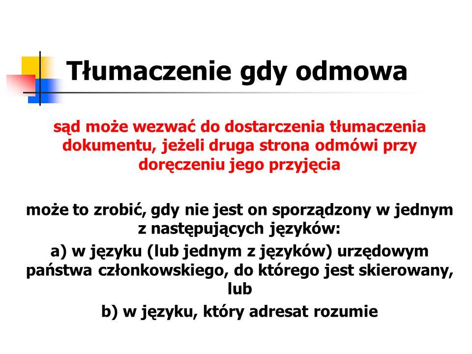 Tłumaczenie gdy odmowa sąd może wezwać do dostarczenia tłumaczenia dokumentu, jeżeli druga strona odmówi przy doręczeniu jego przyjęcia może to zrobić