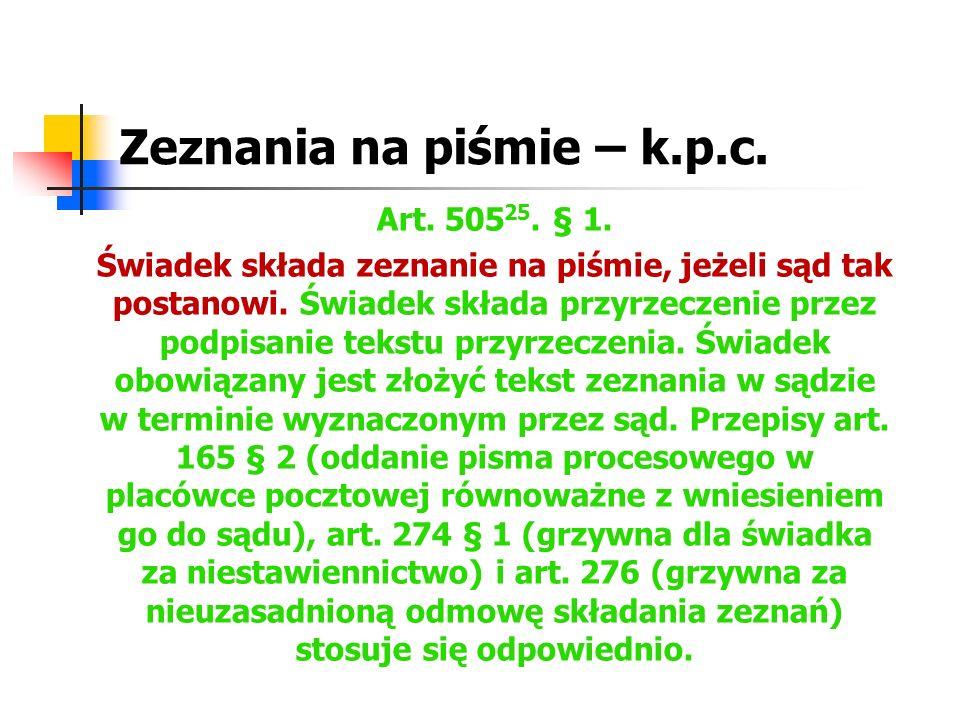 Zeznania na piśmie – k.p.c. Art. 505 25. § 1. Świadek składa zeznanie na piśmie, jeżeli sąd tak postanowi. Świadek składa przyrzeczenie przez podpisan