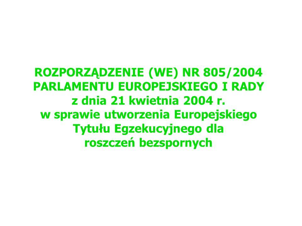 ROZPORZĄDZENIE (WE) NR 805/2004 PARLAMENTU EUROPEJSKIEGO I RADY z dnia 21 kwietnia 2004 r. w sprawie utworzenia Europejskiego Tytułu Egzekucyjnego dla