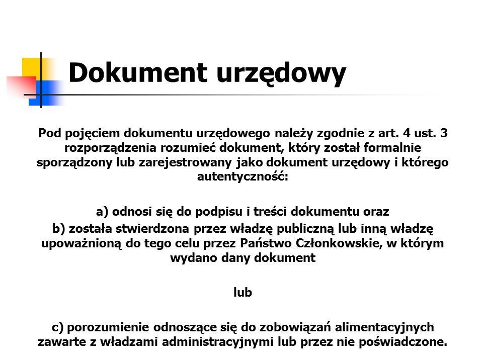 Dokument urzędowy Pod pojęciem dokumentu urzędowego należy zgodnie z art. 4 ust. 3 rozporządzenia rozumieć dokument, który został formalnie sporządzon