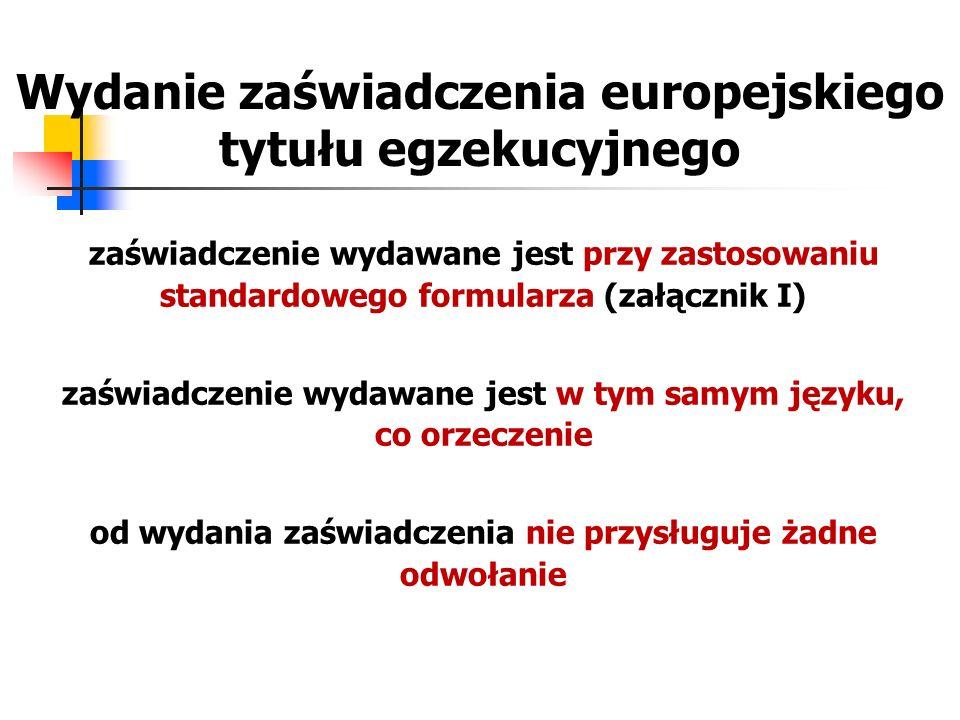 Wydanie zaświadczenia europejskiego tytułu egzekucyjnego zaświadczenie wydawane jest przy zastosowaniu standardowego formularza (załącznik I) zaświadc