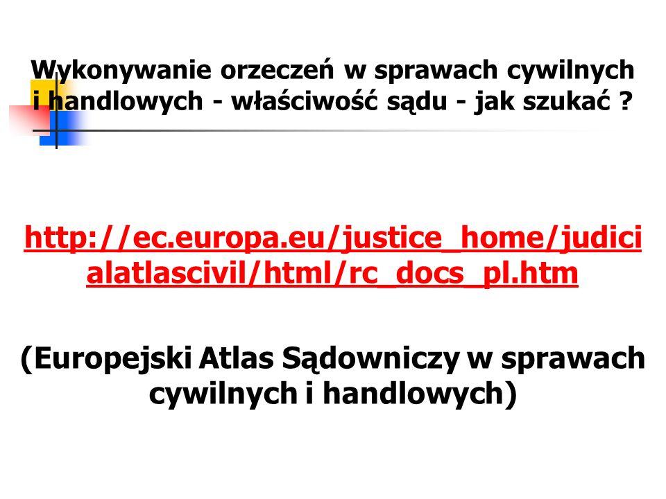 Wykonywanie orzeczeń w sprawach cywilnych i handlowych - właściwość sądu - jak szukać ? http://ec.europa.eu/justice_home/judici alatlascivil/html/rc_d