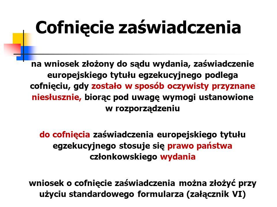 Cofnięcie zaświadczenia na wniosek złożony do sądu wydania, zaświadczenie europejskiego tytułu egzekucyjnego podlega cofnięciu, gdy zostało w sposób o