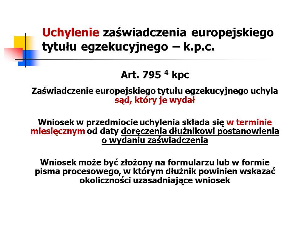 Uchylenie zaświadczenia europejskiego tytułu egzekucyjnego – k.p.c. Art. 795 4 kpc Zaświadczenie europejskiego tytułu egzekucyjnego uchyla sąd, który