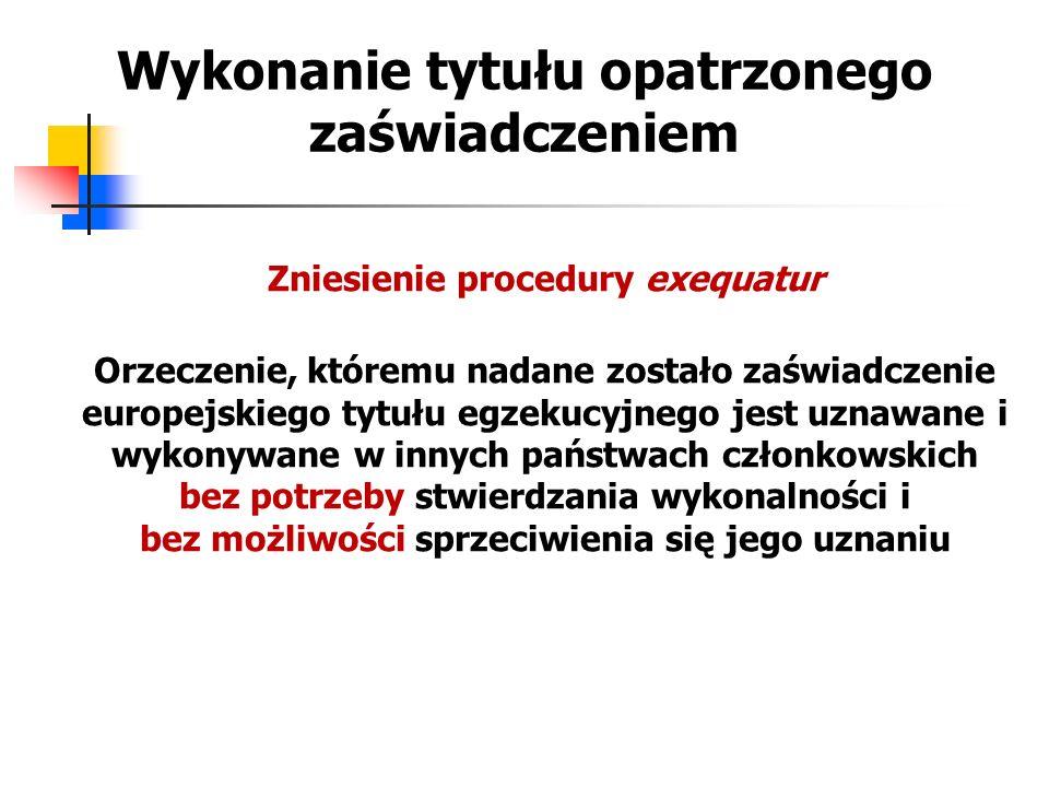 Wykonanie tytułu opatrzonego zaświadczeniem Zniesienie procedury exequatur Orzeczenie, któremu nadane zostało zaświadczenie europejskiego tytułu egzek