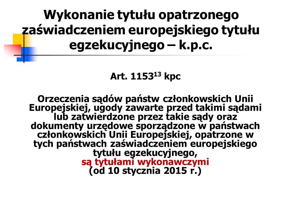 Wykonanie tytułu opatrzonego zaświadczeniem europejskiego tytułu egzekucyjnego – k.p.c. Art. 1153 13 kpc Orzeczenia sądów państw członkowskich Unii Eu