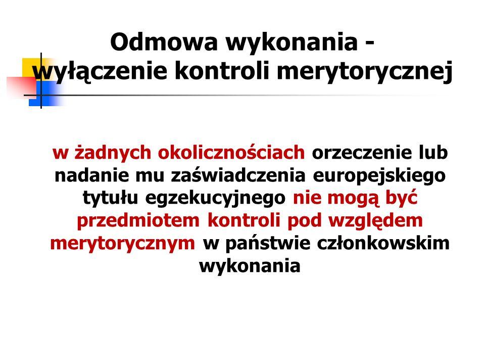 Odmowa wykonania - wyłączenie kontroli merytorycznej w żadnych okolicznościach orzeczenie lub nadanie mu zaświadczenia europejskiego tytułu egzekucyjn