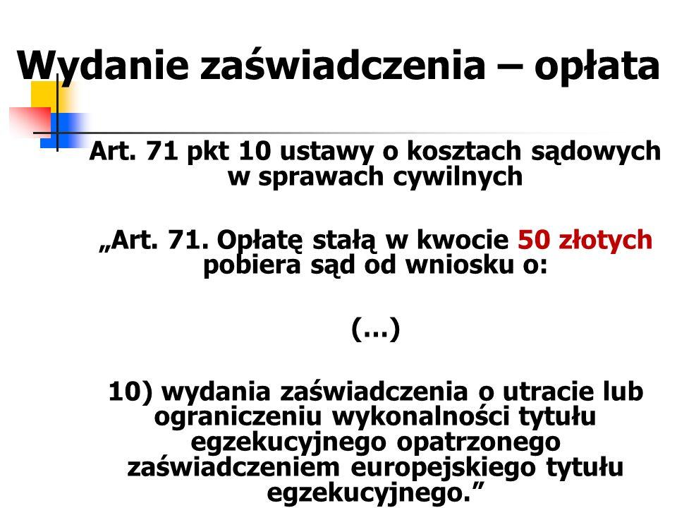 """Wydanie zaświadczenia – opłata Art. 71 pkt 10 ustawy o kosztach sądowych w sprawach cywilnych """"Art. 71. Opłatę stałą w kwocie 50 złotych pobiera sąd o"""
