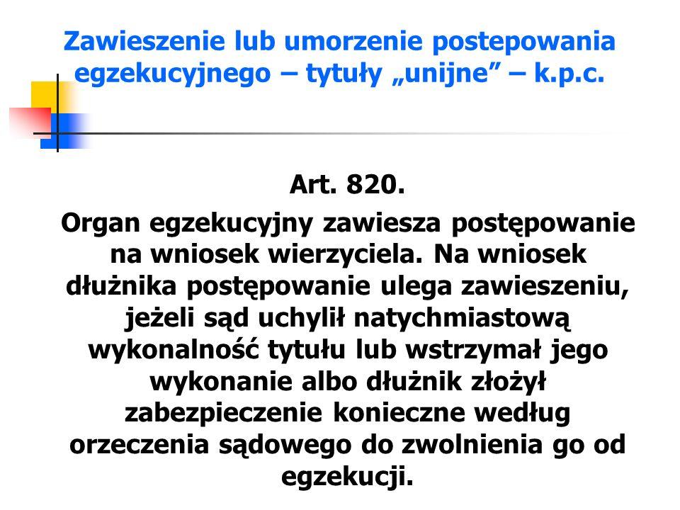 """Zawieszenie lub umorzenie postepowania egzekucyjnego – tytuły """"unijne"""" – k.p.c. Art. 820. Organ egzekucyjny zawiesza postępowanie na wniosek wierzycie"""