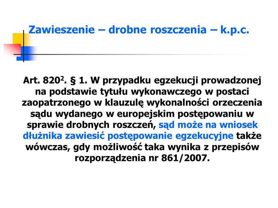 Zawieszenie – drobne roszczenia – k.p.c. Art. 820 2. § 1. W przypadku egzekucji prowadzonej na podstawie tytułu wykonawczego w postaci zaopatrzonego w