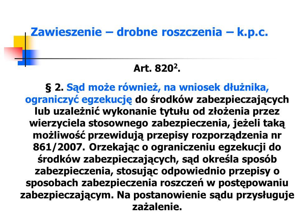 Zawieszenie – drobne roszczenia – k.p.c. Art. 820 2. § 2. Sąd może również, na wniosek dłużnika, ograniczyć egzekucję do środków zabezpieczających lub