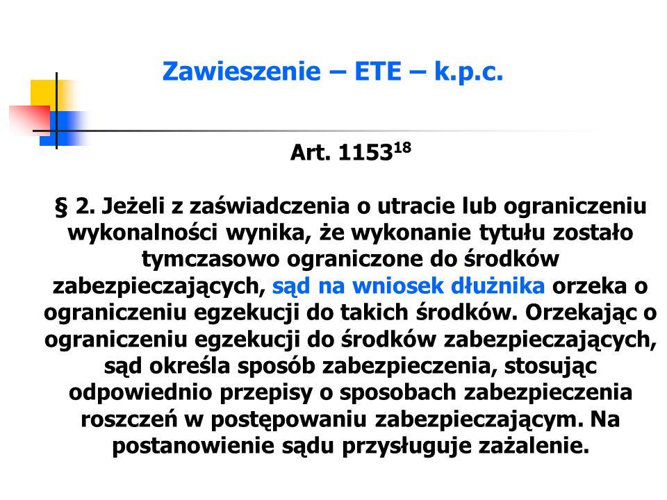 Zawieszenie – ETE – k.p.c. Art. 1153 18 § 2. Jeżeli z zaświadczenia o utracie lub ograniczeniu wykonalności wynika, że wykonanie tytułu zostało tymcza