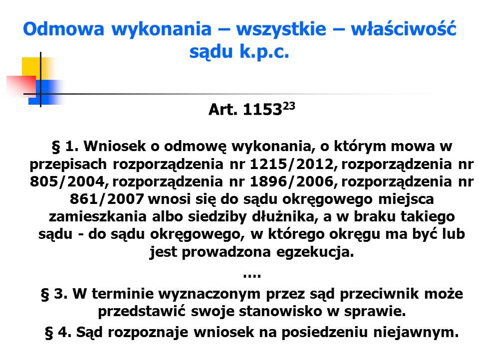 Odmowa wykonania – wszystkie – właściwość sądu k.p.c. Art. 1153 23 § 1. Wniosek o odmowę wykonania, o którym mowa w przepisach rozporządzenia nr 1215/