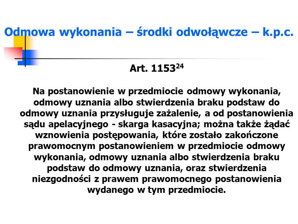 Odmowa wykonania – środki odwołąwcze – k.p.c. Art. 1153 24 Na postanowienie w przedmiocie odmowy wykonania, odmowy uznania albo stwierdzenia braku pod