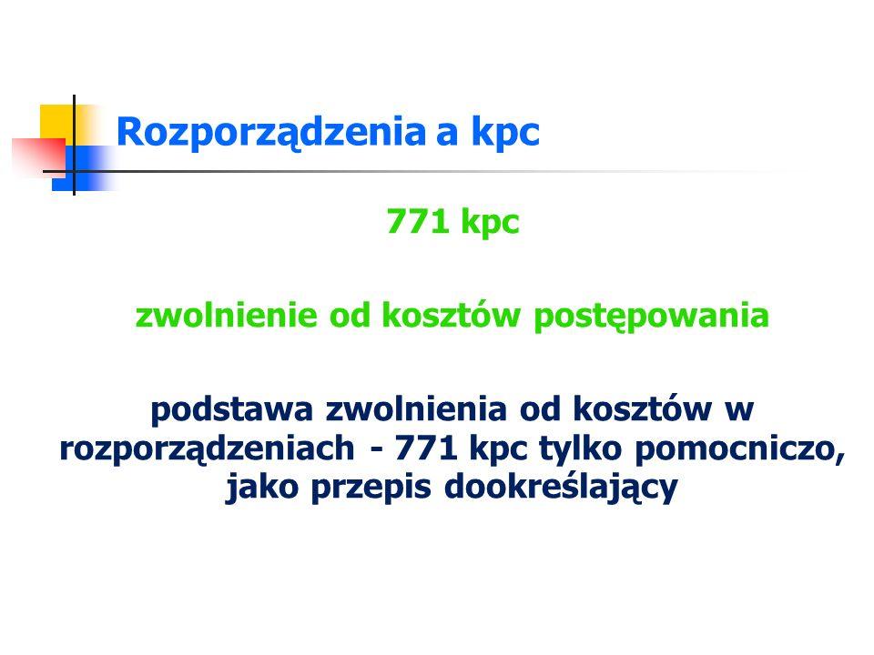 Rozporządzenia a kpc 771 kpc zwolnienie od kosztów postępowania podstawa zwolnienia od kosztów w rozporządzeniach - 771 kpc tylko pomocniczo, jako prz