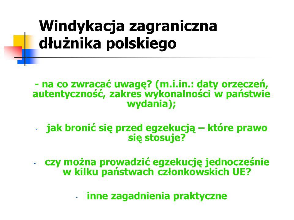 Windykacja zagraniczna dłużnika polskiego - na co zwracać uwagę? (m.i.in.: daty orzeczeń, autentyczność, zakres wykonalności w państwie wydania); - ja
