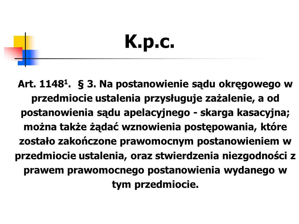 K.p.c. Art. 1148 1. § 3. Na postanowienie sądu okręgowego w przedmiocie ustalenia przysługuje zażalenie, a od postanowienia sądu apelacyjnego - skarga