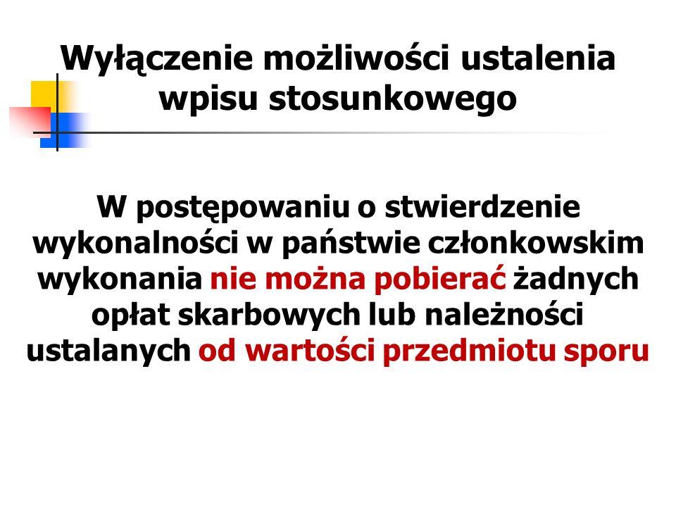 Wyłączenie możliwości ustalenia wpisu stosunkowego W postępowaniu o stwierdzenie wykonalności w państwie członkowskim wykonania nie można pobierać żad