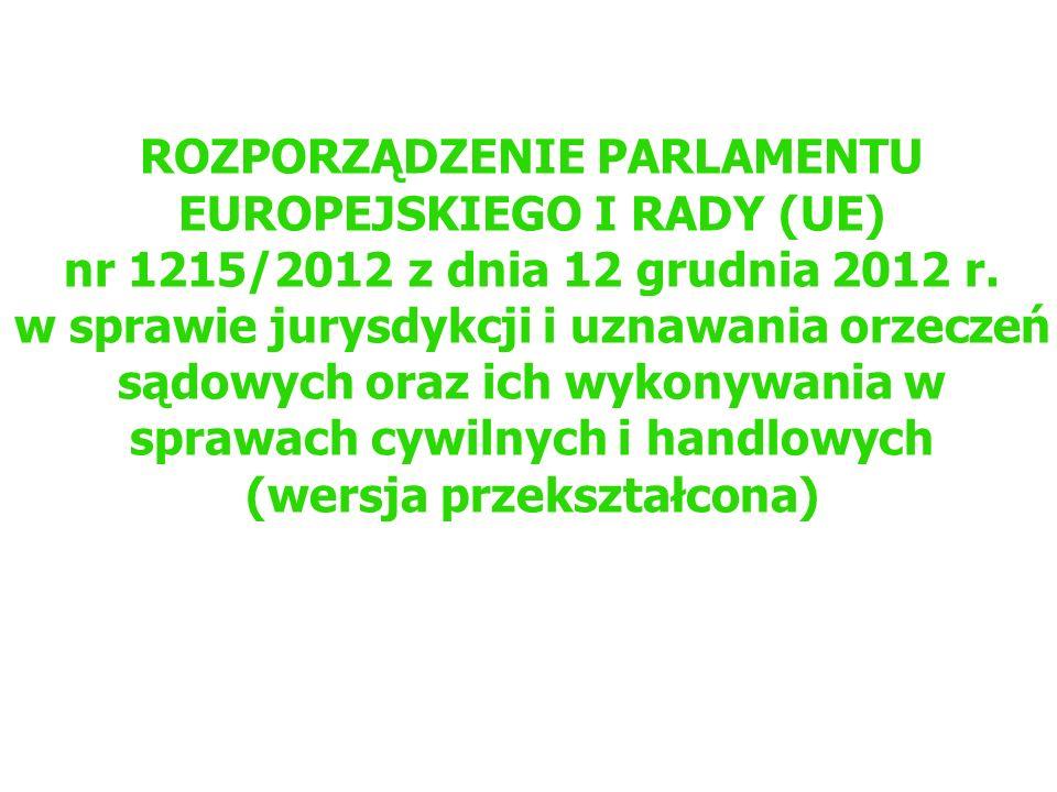 ROZPORZĄDZENIE PARLAMENTU EUROPEJSKIEGO I RADY (UE) nr 1215/2012 z dnia 12 grudnia 2012 r. w sprawie jurysdykcji i uznawania orzeczeń sądowych oraz ic
