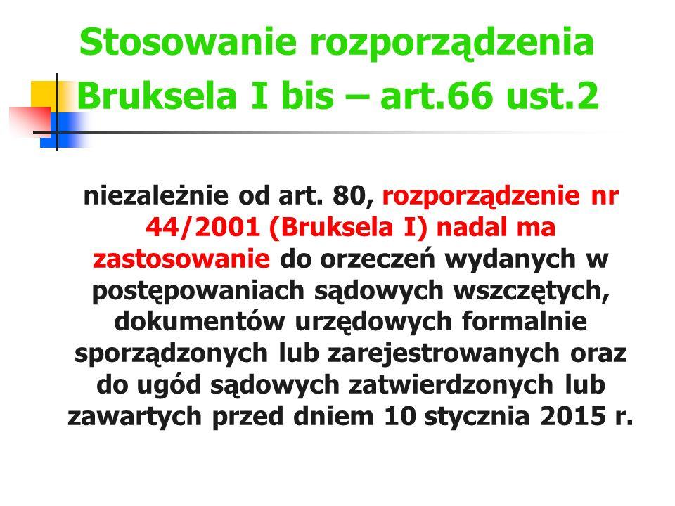 Stosowanie rozporządzenia Bruksela I bis – art.66 ust.2 niezależnie od art. 80, rozporządzenie nr 44/2001 (Bruksela I) nadal ma zastosowanie do orzecz