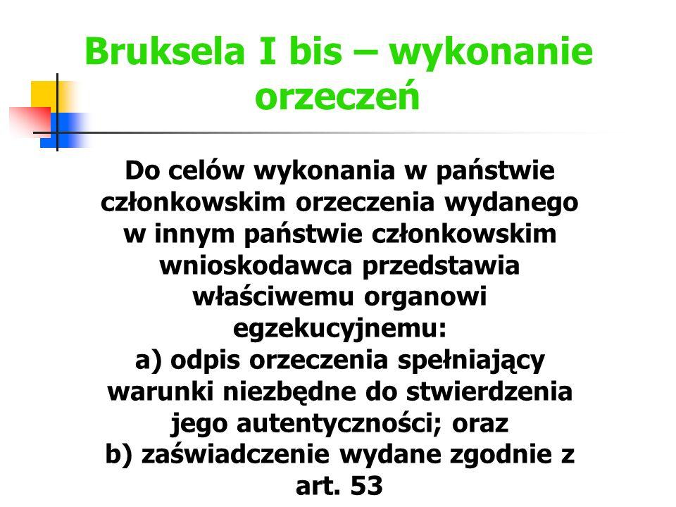 Bruksela I bis – wykonanie orzeczeń Do celów wykonania w państwie członkowskim orzeczenia wydanego w innym państwie członkowskim wnioskodawca przedsta