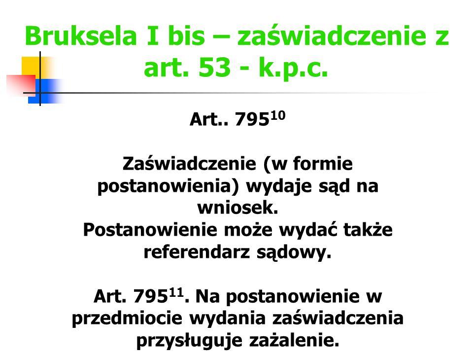 Bruksela I bis – zaświadczenie z art. 53 - k.p.c. Art.. 795 10 Zaświadczenie (w formie postanowienia) wydaje sąd na wniosek. Postanowienie może wydać