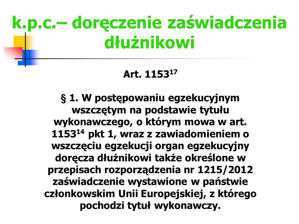 k.p.c.– doręczenie zaświadczenia dłużnikowi Art. 1153 17 § 1. W postępowaniu egzekucyjnym wszczętym na podstawie tytułu wykonawczego, o którym mowa w