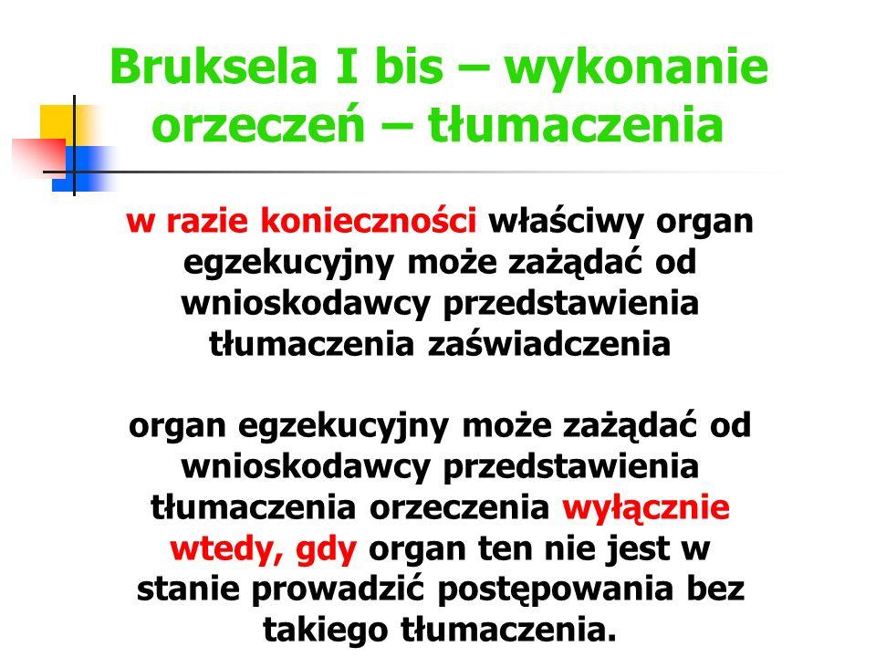 Bruksela I bis – wykonanie orzeczeń – tłumaczenia w razie konieczności właściwy organ egzekucyjny może zażądać od wnioskodawcy przedstawienia tłumacze