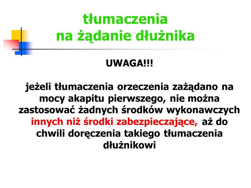 tłumaczenia na żądanie dłużnika UWAGA!!! jeżeli tłumaczenia orzeczenia zażądano na mocy akapitu pierwszego, nie można zastosować żadnych środków wykon