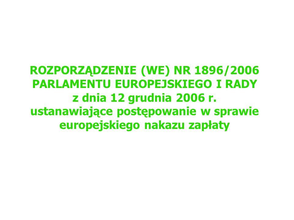 ROZPORZĄDZENIE (WE) NR 1896/2006 PARLAMENTU EUROPEJSKIEGO I RADY z dnia 12 grudnia 2006 r. ustanawiające postępowanie w sprawie europejskiego nakazu z