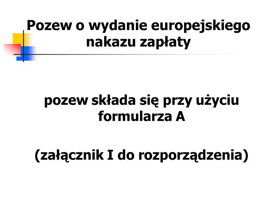 Pozew o wydanie europejskiego nakazu zapłaty pozew składa się przy użyciu formularza A (załącznik I do rozporządzenia)