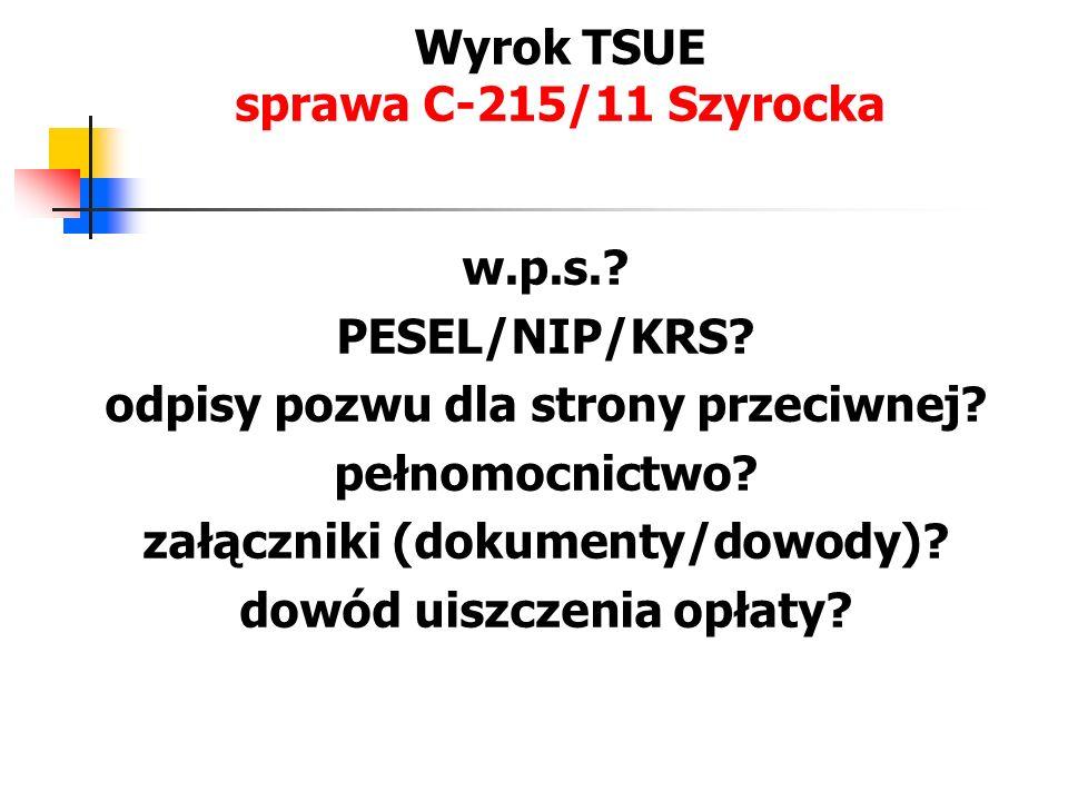 Wyrok TSUE sprawa C-215/11 Szyrocka w.p.s.? PESEL/NIP/KRS? odpisy pozwu dla strony przeciwnej? pełnomocnictwo? załączniki (dokumenty/dowody)? dowód ui
