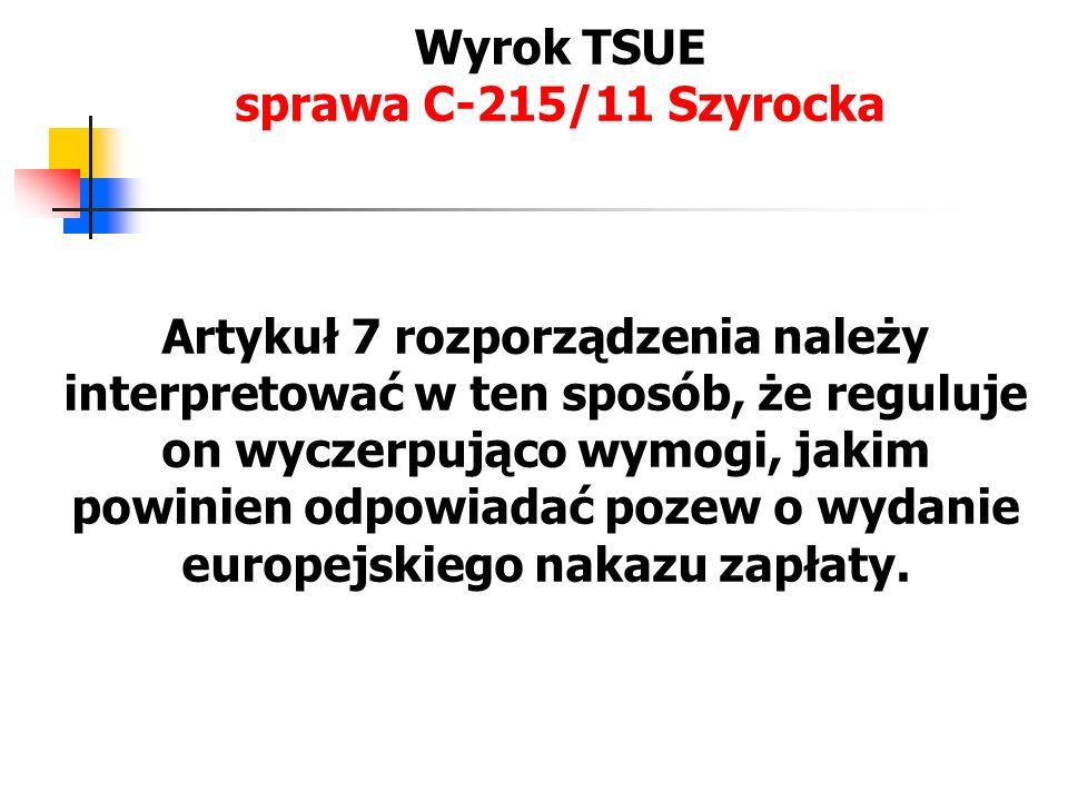 Wyrok TSUE sprawa C-215/11 Szyrocka Artykuł 7 rozporządzenia należy interpretować w ten sposób, że reguluje on wyczerpująco wymogi, jakim powinien odp