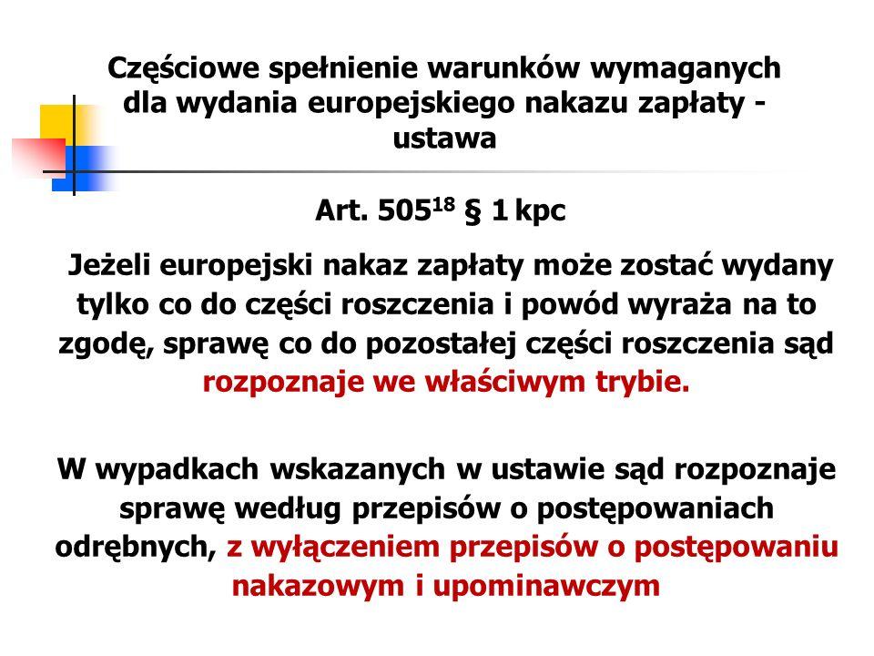 Częściowe spełnienie warunków wymaganych dla wydania europejskiego nakazu zapłaty - ustawa Art. 505 18 § 1 kpc Jeżeli europejski nakaz zapłaty może zo