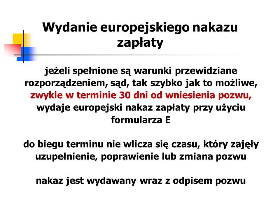 Wydanie europejskiego nakazu zapłaty jeżeli spełnione są warunki przewidziane rozporządzeniem, sąd, tak szybko jak to możliwe, zwykle w terminie 30 dn