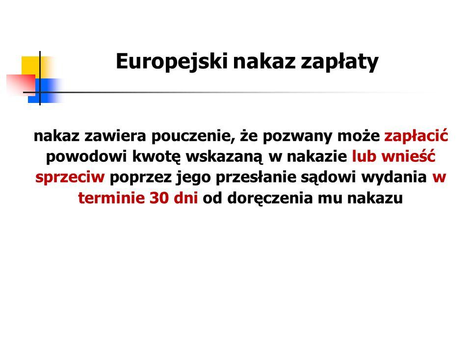 Europejski nakaz zapłaty nakaz zawiera pouczenie, że pozwany może zapłacić powodowi kwotę wskazaną w nakazie lub wnieść sprzeciw poprzez jego przesłan