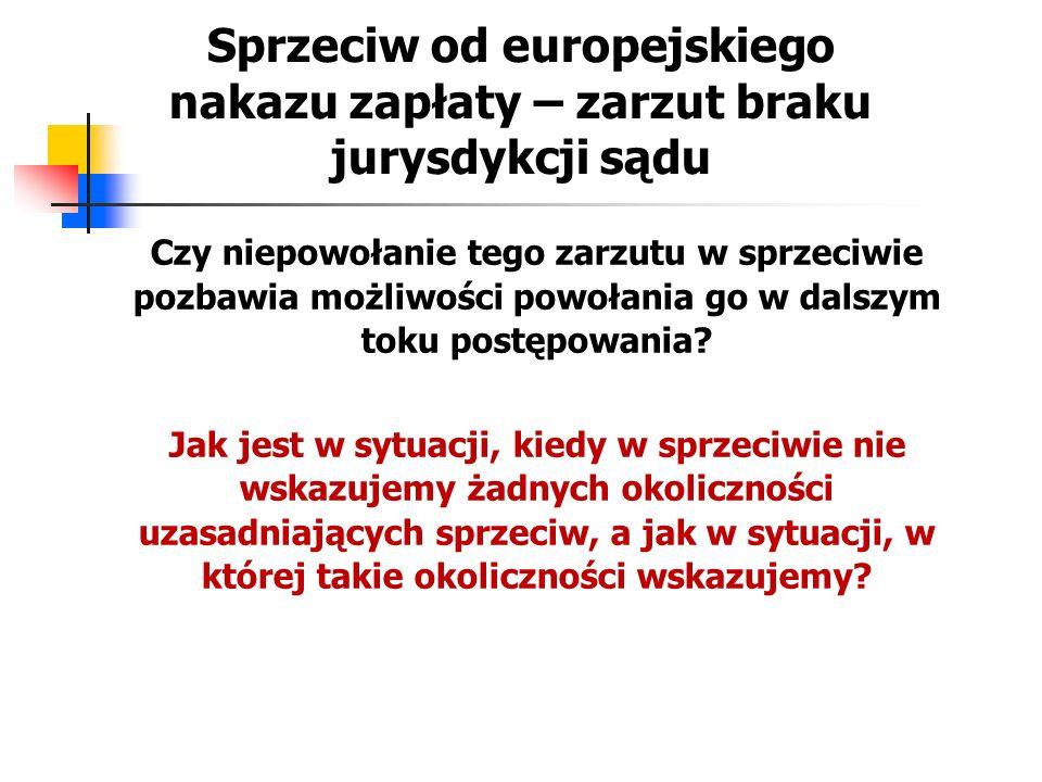 Sprzeciw od europejskiego nakazu zapłaty – zarzut braku jurysdykcji sądu Czy niepowołanie tego zarzutu w sprzeciwie pozbawia możliwości powołania go w