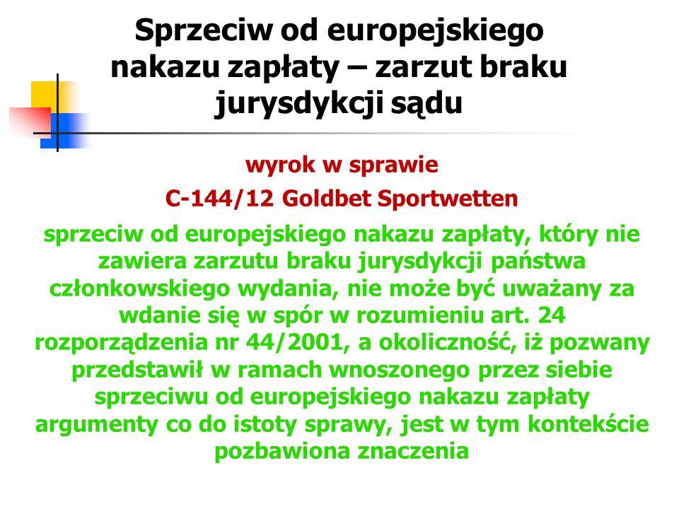 Sprzeciw od europejskiego nakazu zapłaty – zarzut braku jurysdykcji sądu wyrok w sprawie C-144/12 Goldbet Sportwetten sprzeciw od europejskiego nakazu