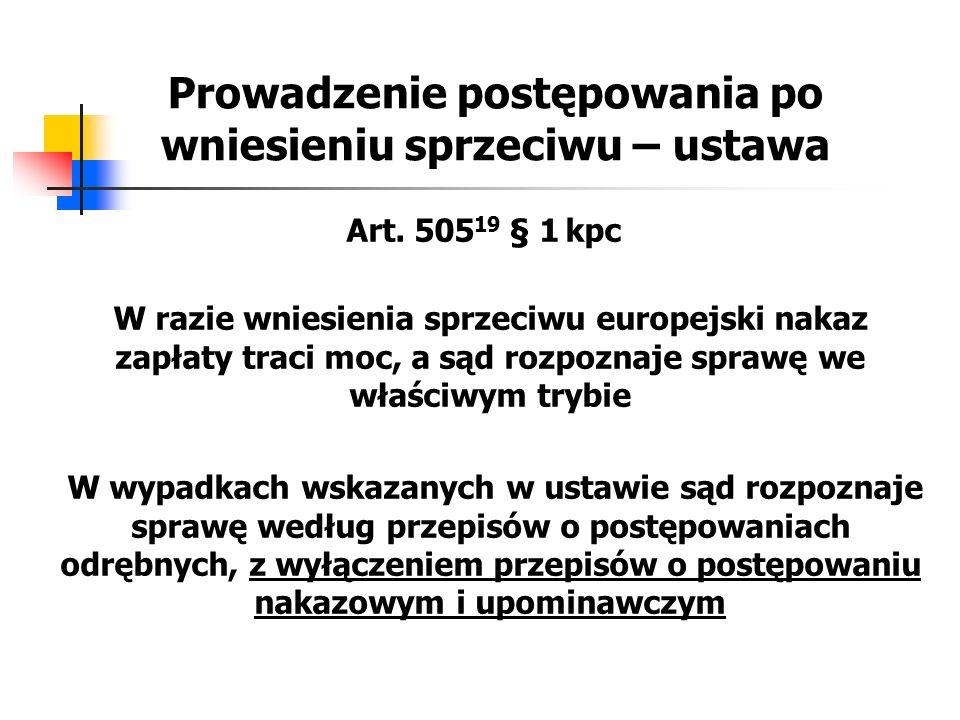 Prowadzenie postępowania po wniesieniu sprzeciwu – ustawa Art. 505 19 § 1 kpc W razie wniesienia sprzeciwu europejski nakaz zapłaty traci moc, a sąd r